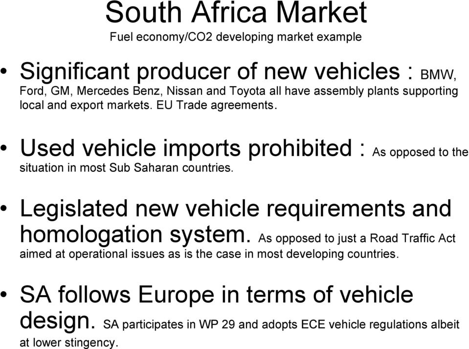 Used vehicle imports prohibited : As opposed to the situation in most Sub Saharan countries. Legislated new vehicle requirements and homologation system.
