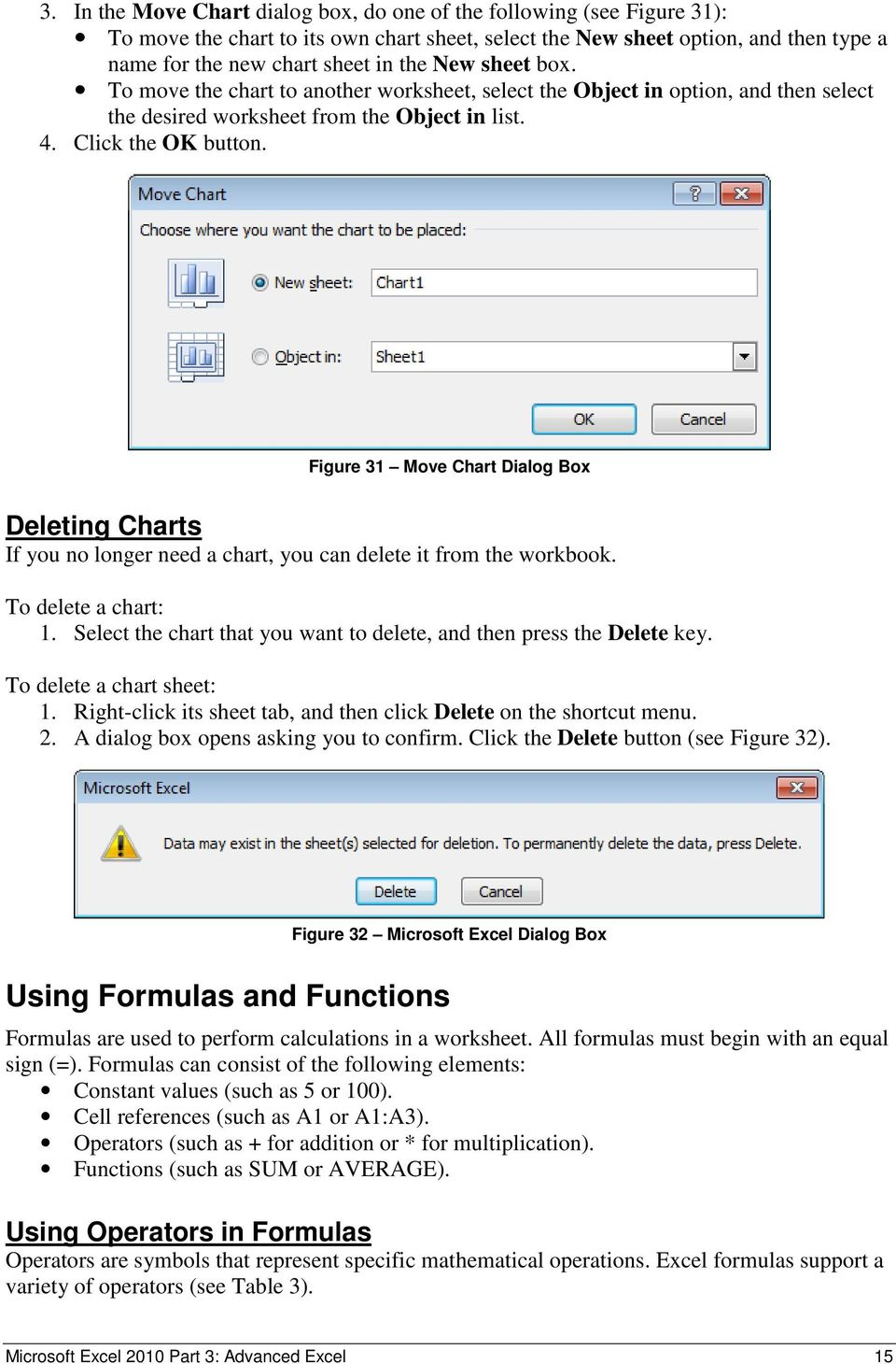 Figure 31 Move Chart Dialog Box Deleting Charts If you no longer need a chart, you can delete it from the workbook. To delete a chart: 1.