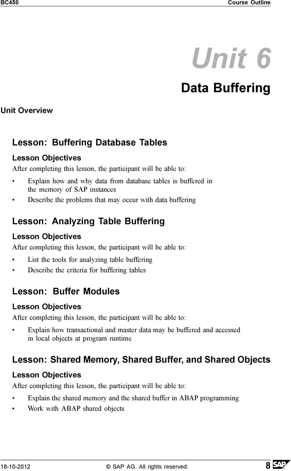buffering tables Lesson: Buffer Modules Explain how transactional and master data may be buffered and accessed in local objects at program runtime Lesson: Shared