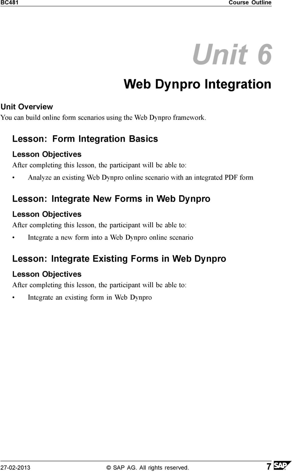 Lesson: Integrate New Forms in Web Dynpro Integrate a new form into a Web Dynpro online scenario Lesson: