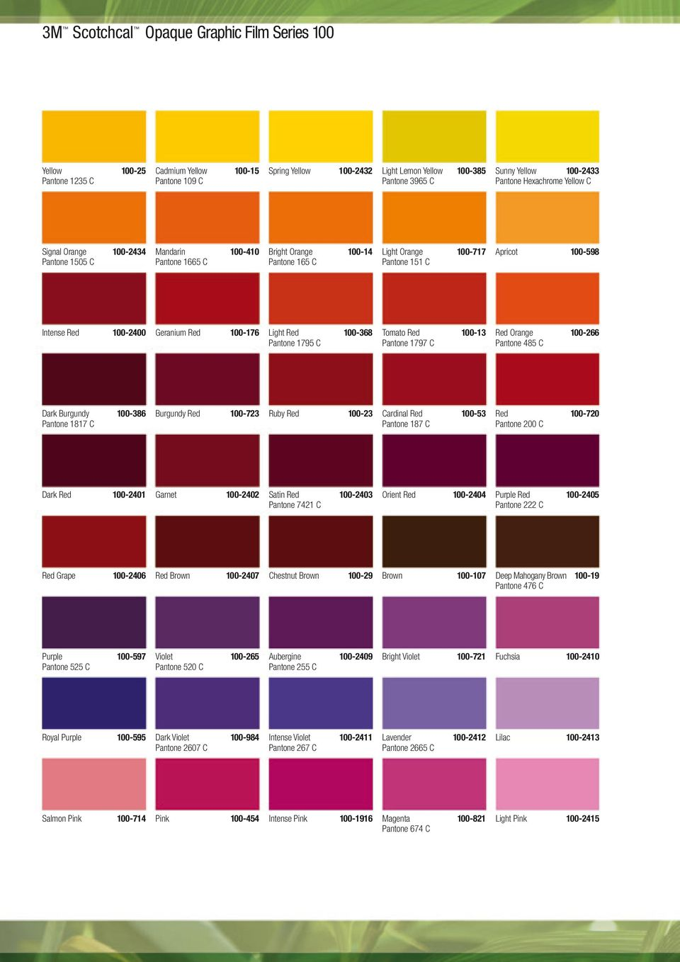 100-2400 Geranium Red 100-176 Light Red 100-368 Pantone 1795 C Tomato Red 100-13 Pantone 1797 C Red Orange 100-266 Pantone 485 C Dark Burgundy 100-386 Pantone 1817 C Burgundy Red 100-723 Ruby Red