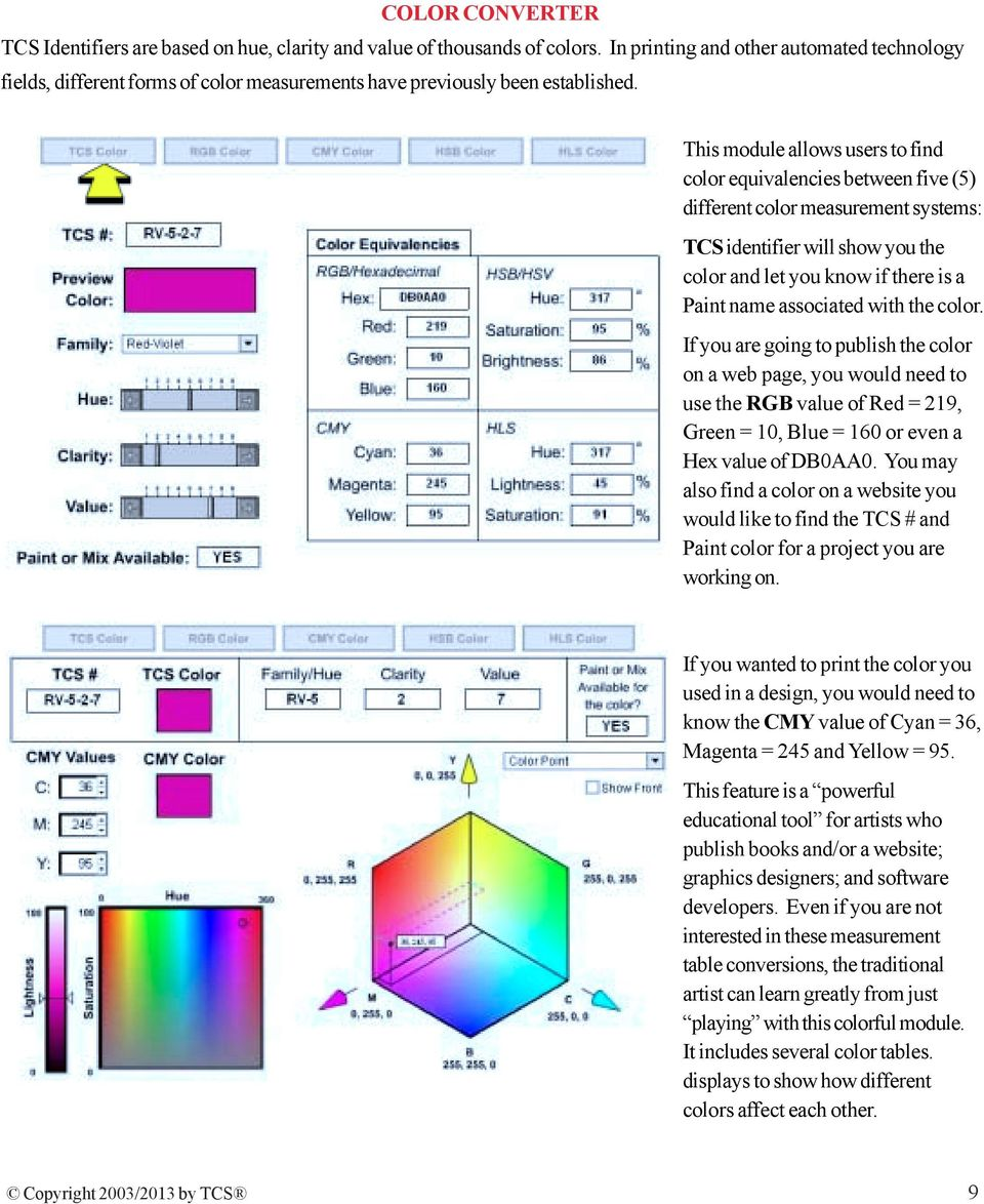 This module allows users to find color equivalencies between five (5) different color measurement systems: TCS identifier will show you the color and let you know if there is a Paint name associated