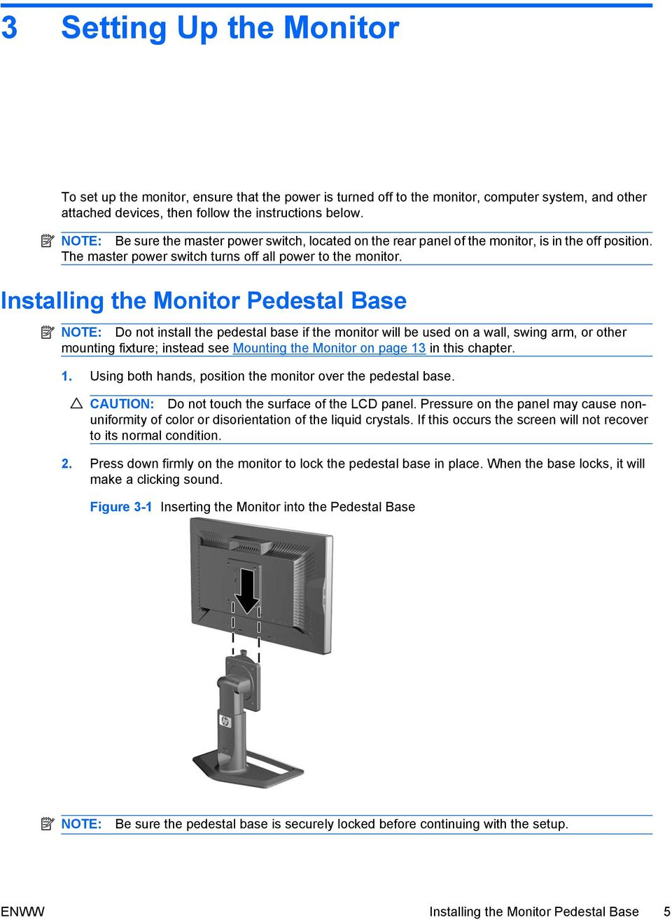 Installing the Monitor Pedestal Base NOTE: Do not install the pedestal base if the monitor will be used on a wall, swing arm, or other mounting fixture; instead see Mounting the Monitor on page 13 in