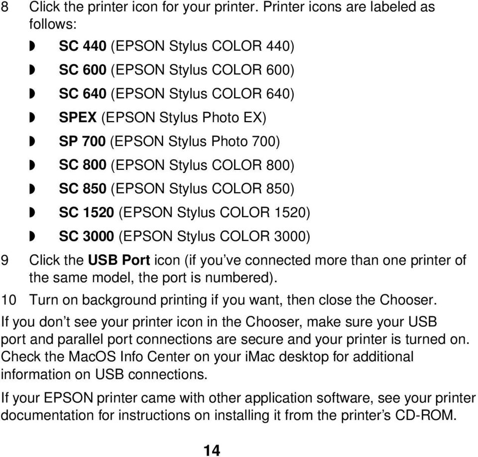 800 (EPSON Stylus COLOR 800) SC 850 (EPSON Stylus COLOR 850) SC 1520 (EPSON Stylus COLOR 1520) SC 3000 (EPSON Stylus COLOR 3000) 9 Click the USB Port icon (if you ve connected more than one printer