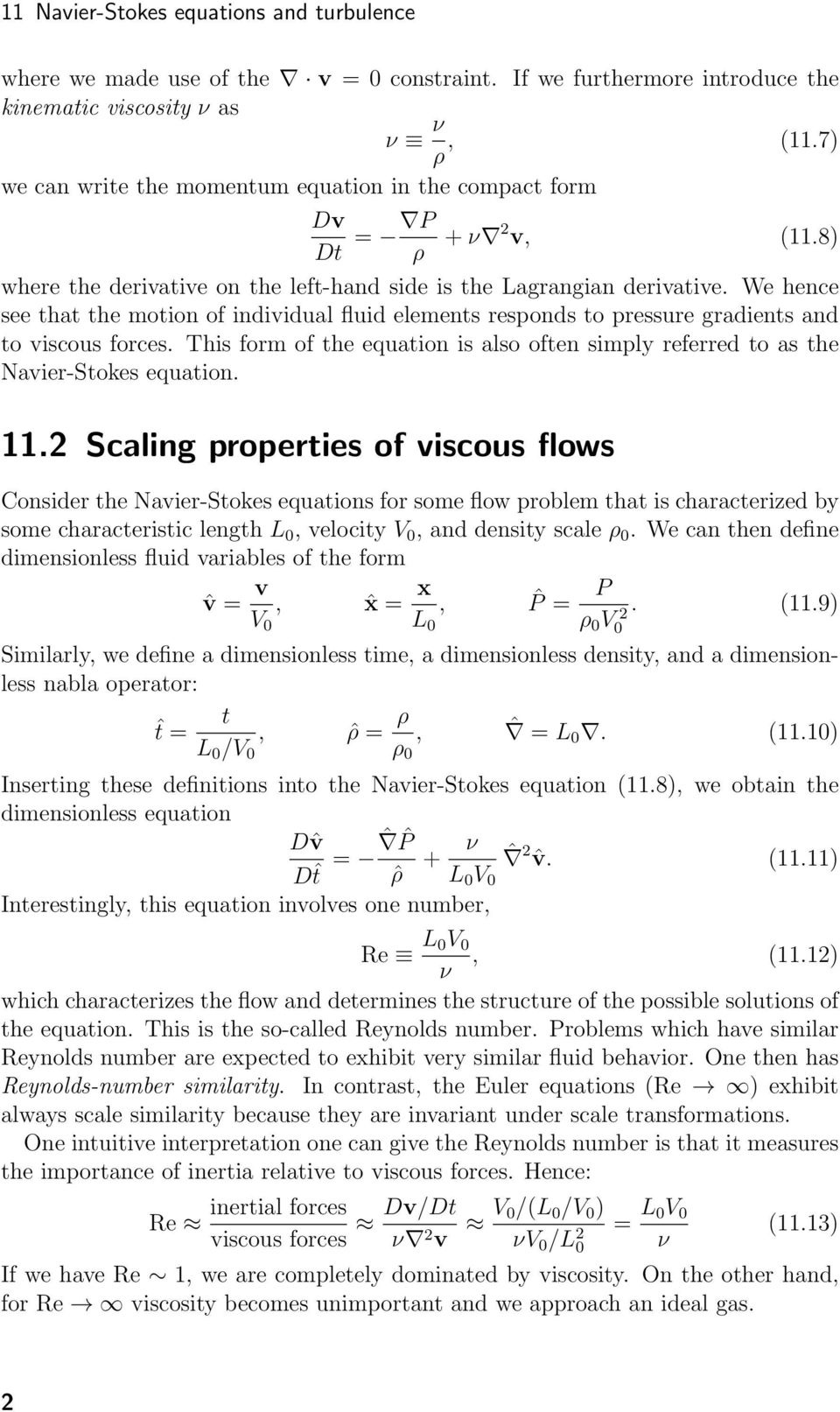 We hence see that the motion of individual fluid elements responds to pressure gradients and to viscous forces.
