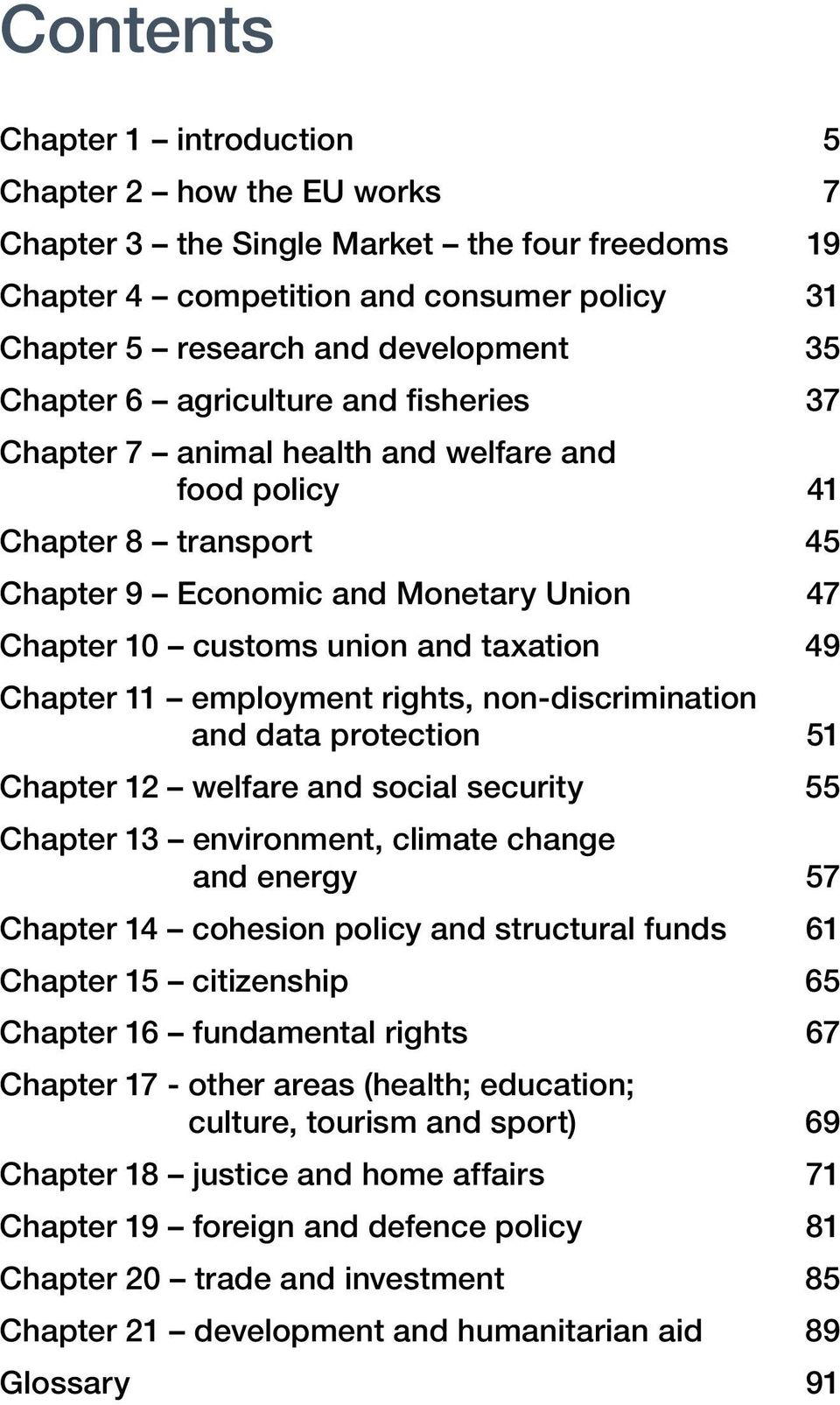 Chapter 11 employment rights, non-discrimination and data protection 51 Chapter 12 welfare and social security 55 Chapter 13 environment, climate change and energy 57 Chapter 14 cohesion policy and