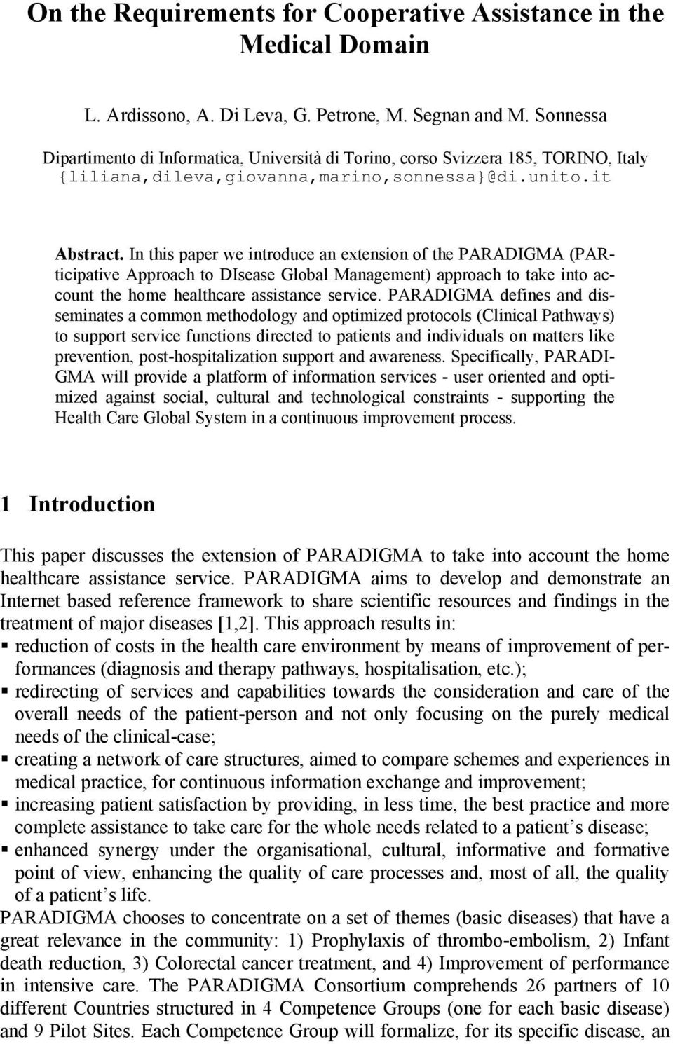 In this paper we introduce an extension of the PARADIGMA (PARticipative Approach to DIsease Global Management) approach to take into account the home healthcare assistance service.