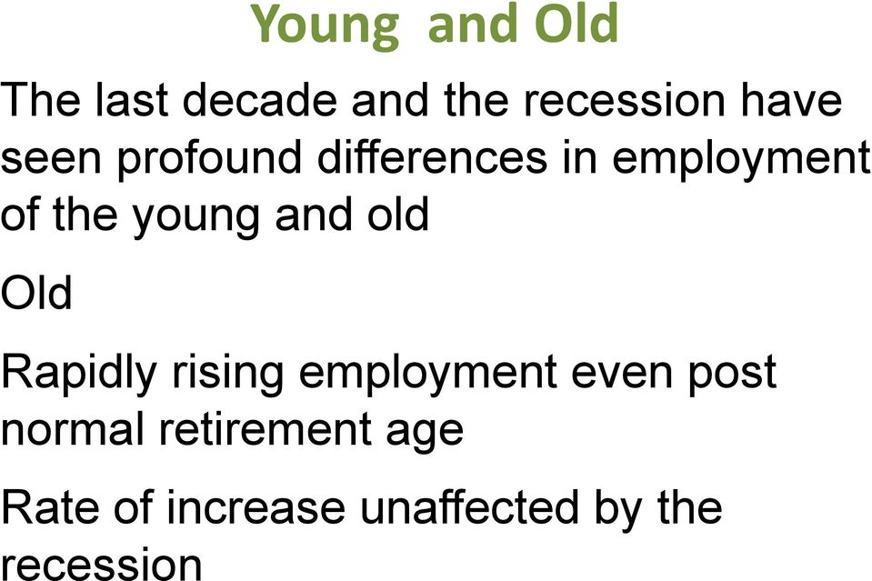 and old Old Rapidly rising employment even post normal