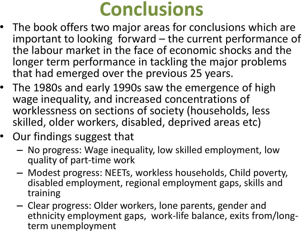 The 1980s and early 1990s saw the emergence of high wage inequality, and increased concentrations of worklessness on sections of society (households, less skilled, older workers, disabled, deprived