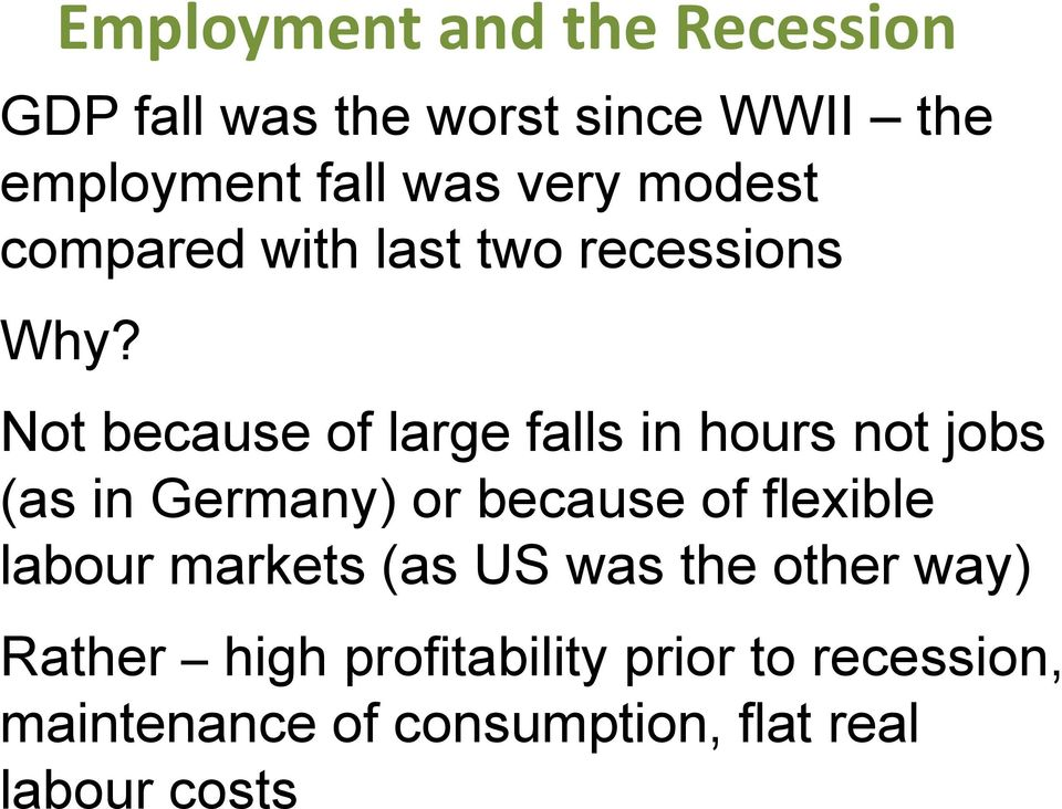 Not because of large falls in hours not jobs (as in Germany) or because of flexible