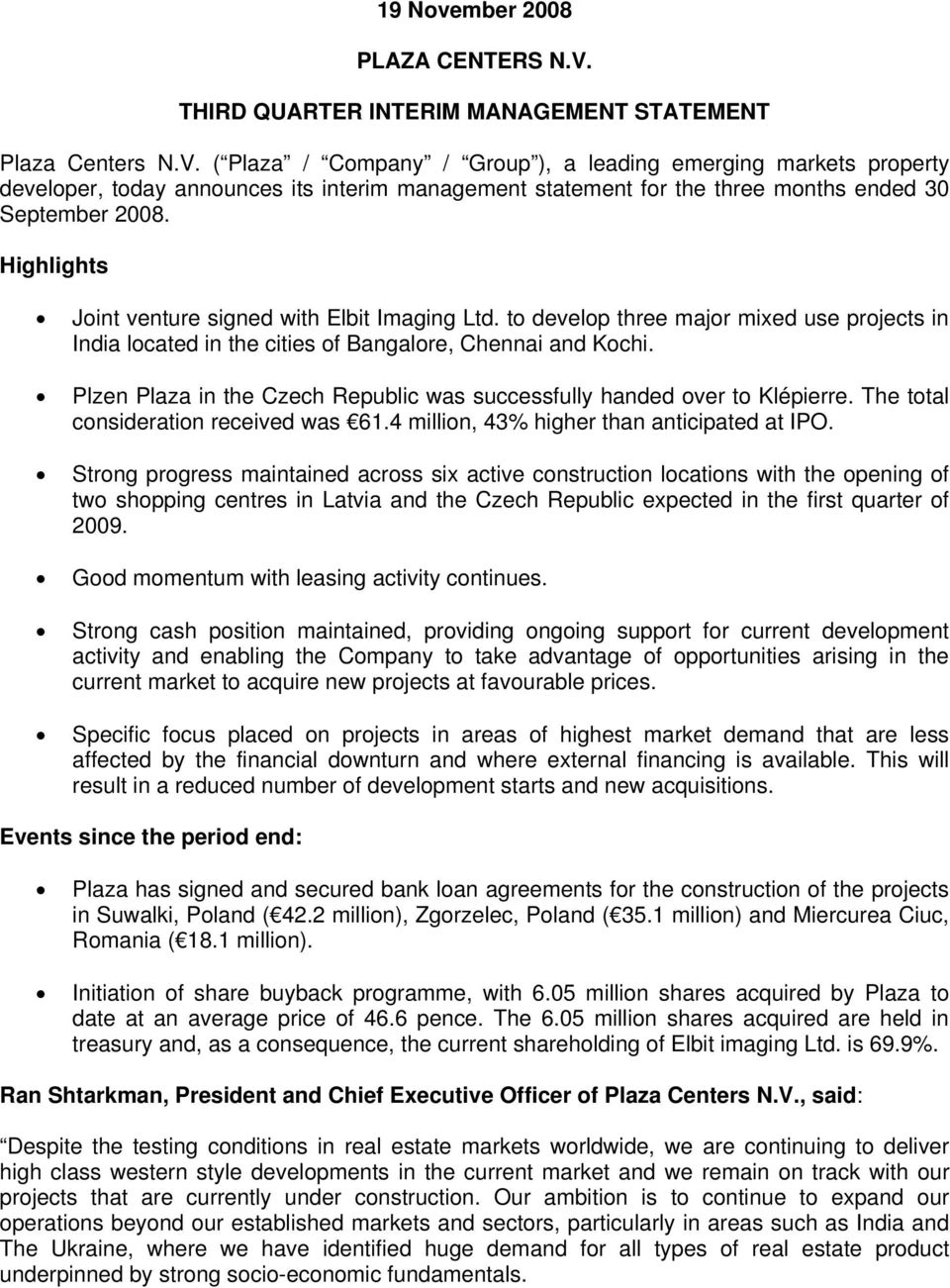 ( Plaza / Company / Group ), a leading emerging markets property developer, today announces its interim management statement for the three months ended 30 September 2008.