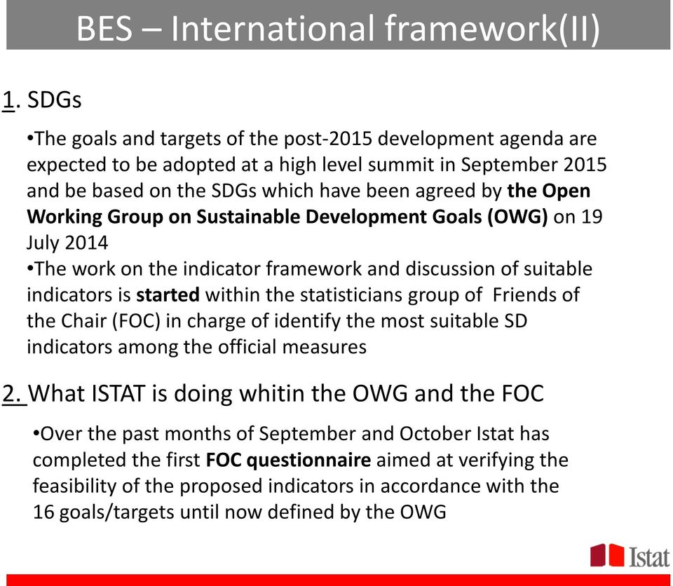 Group on Sustainable Development Goals (OWG) on 19 July 2014 The work on the indicator framework and discussion of suitable indicators is started within the statisticians group of Friends of the