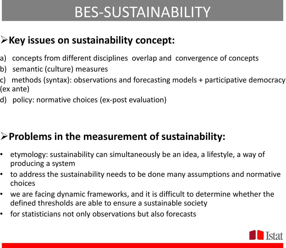 sustainability can simultaneously be an idea, a lifestyle, a way of producing a system to address the sustainability needs to be done many assumptions and normative choices we are