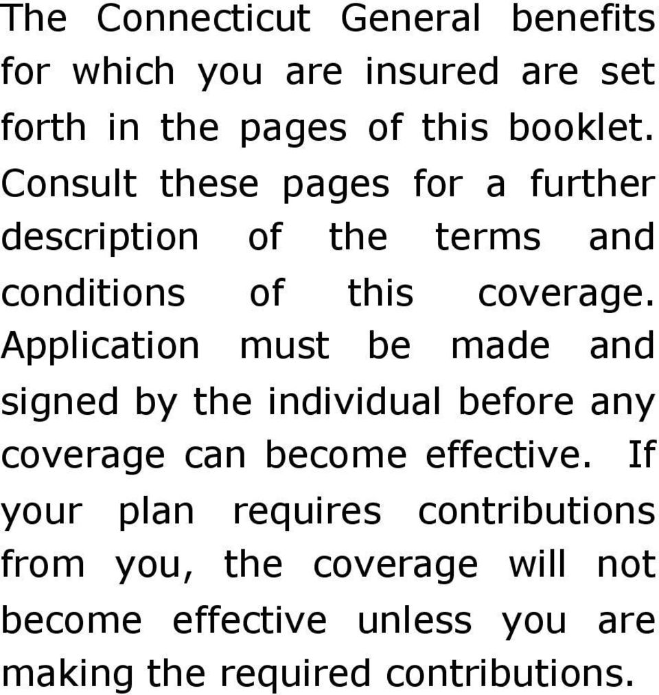 Application must be made and signed by the individual before any coverage can become effective.