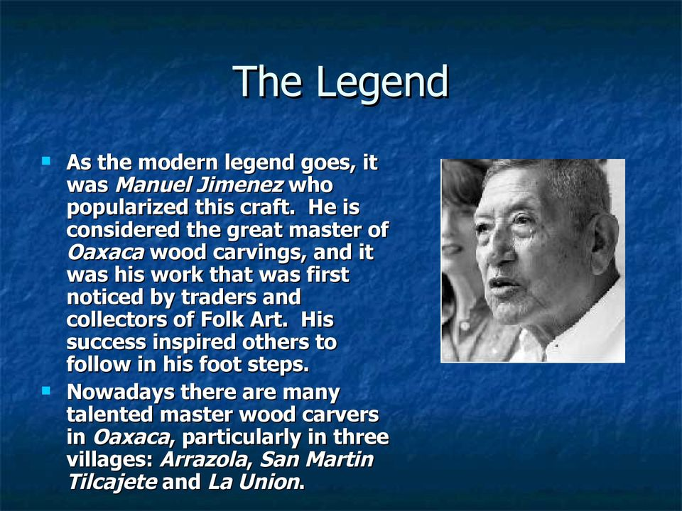 traders and collectors of Folk Art. His success inspired others to follow in his foot steps.
