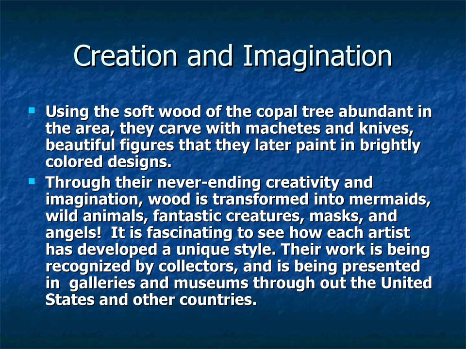 Through their never-ending creativity and imagination, wood is transformed into mermaids, wild animals, fantastic creatures, masks, and