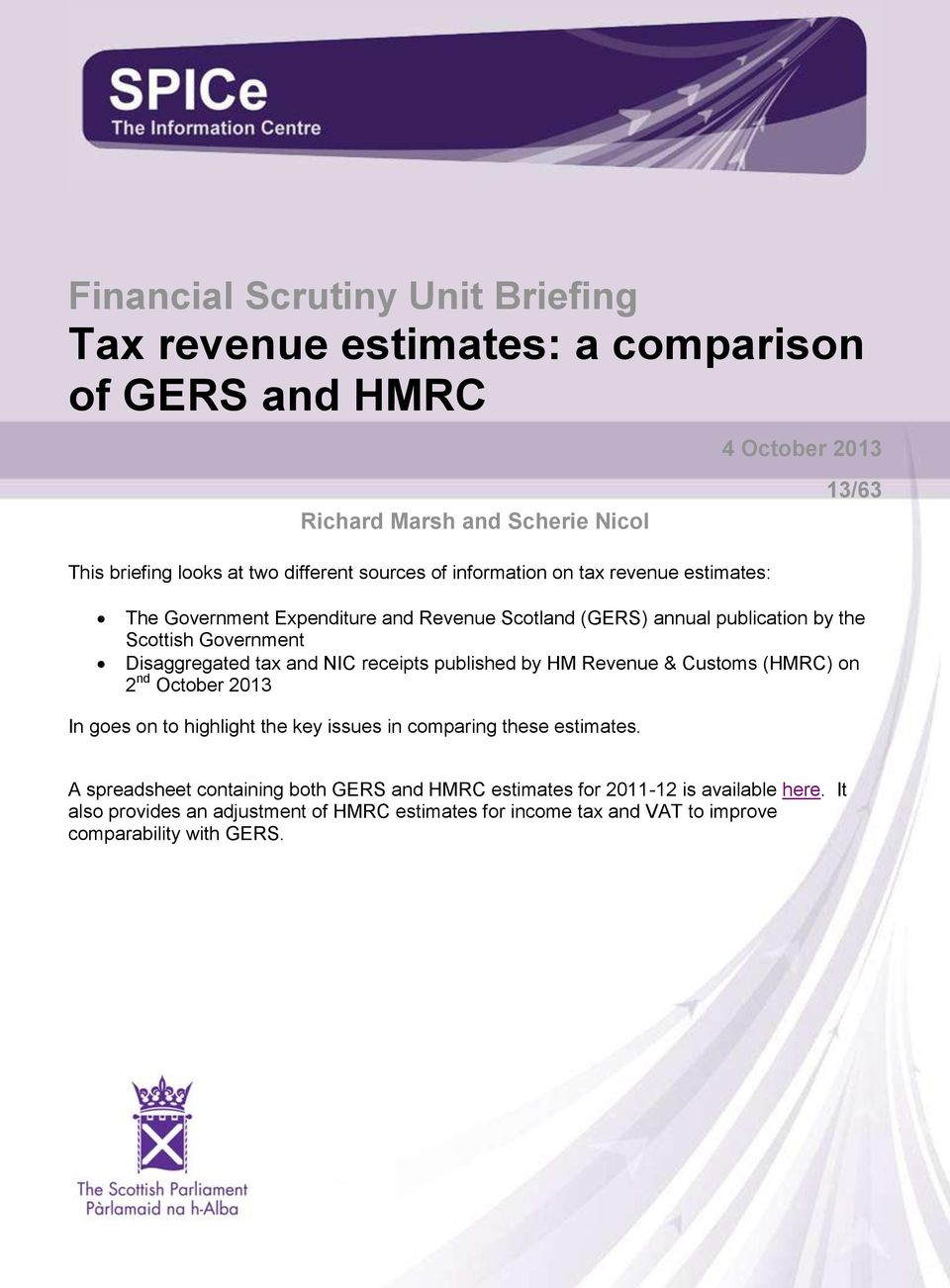 revenue estimates: 4 October 2013 13/63 The Government Expenditure and Revenue Scotland (GERS) annual publication by the Scottish Government Disaggregated tax and NIC receipts published by