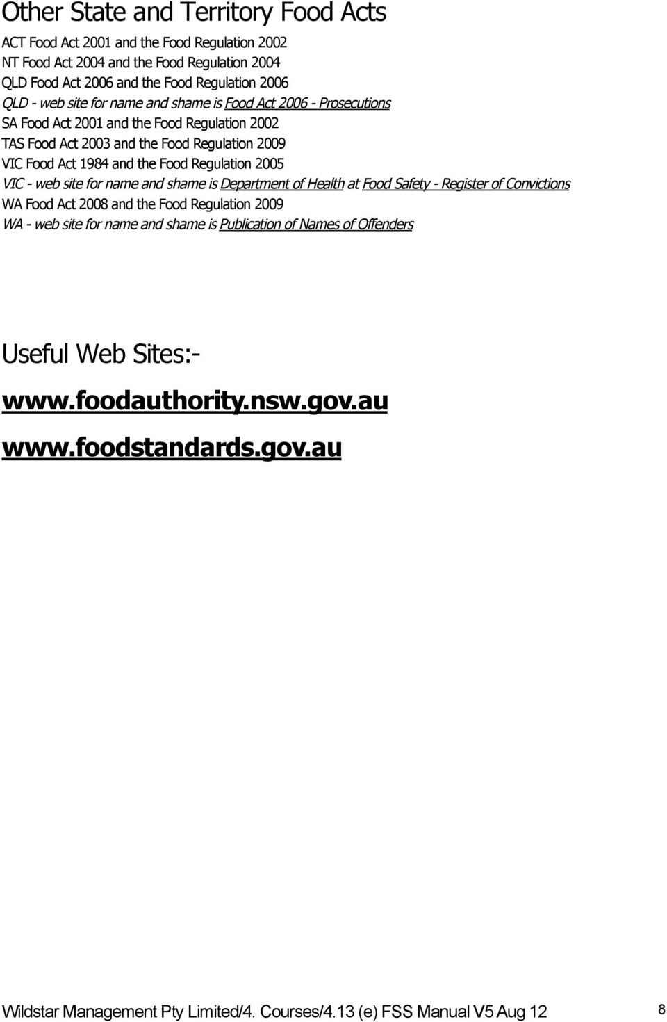 Regulation 2005 VIC - web site for name and shame is Department of Health at Food Safety - Register of Convictions WA Food Act 2008 and the Food Regulation 2009 WA - web site for name
