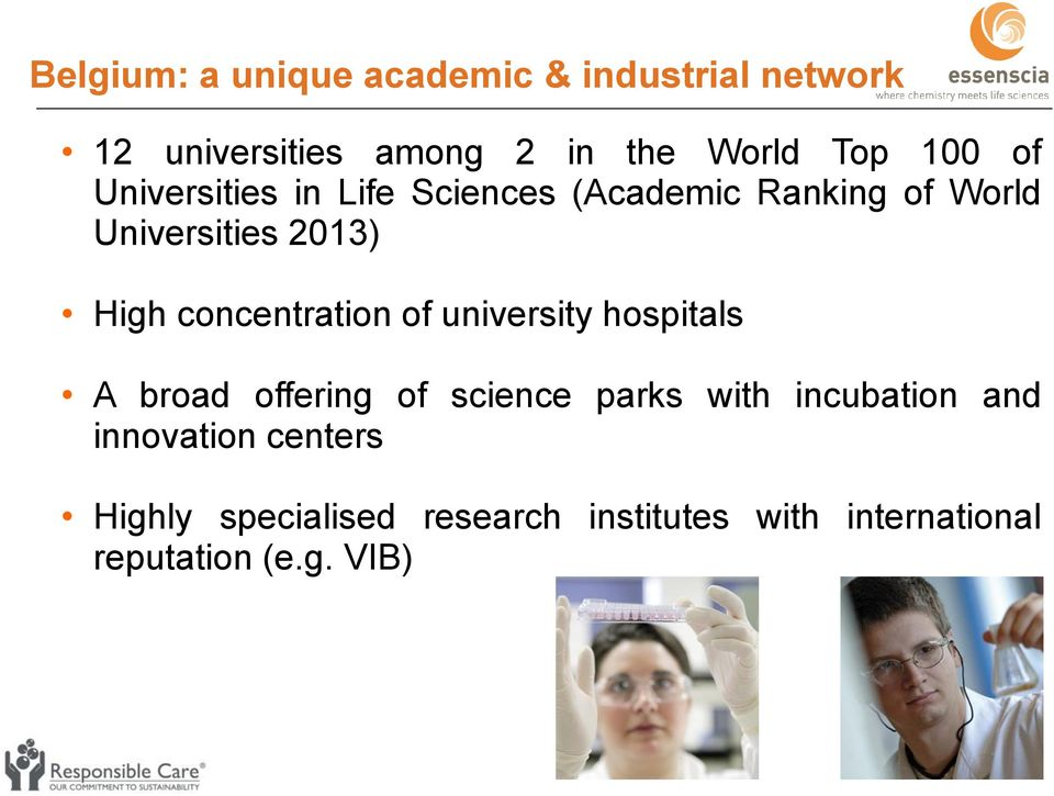 concentration of university hospitals A broad offering of science parks with incubation and