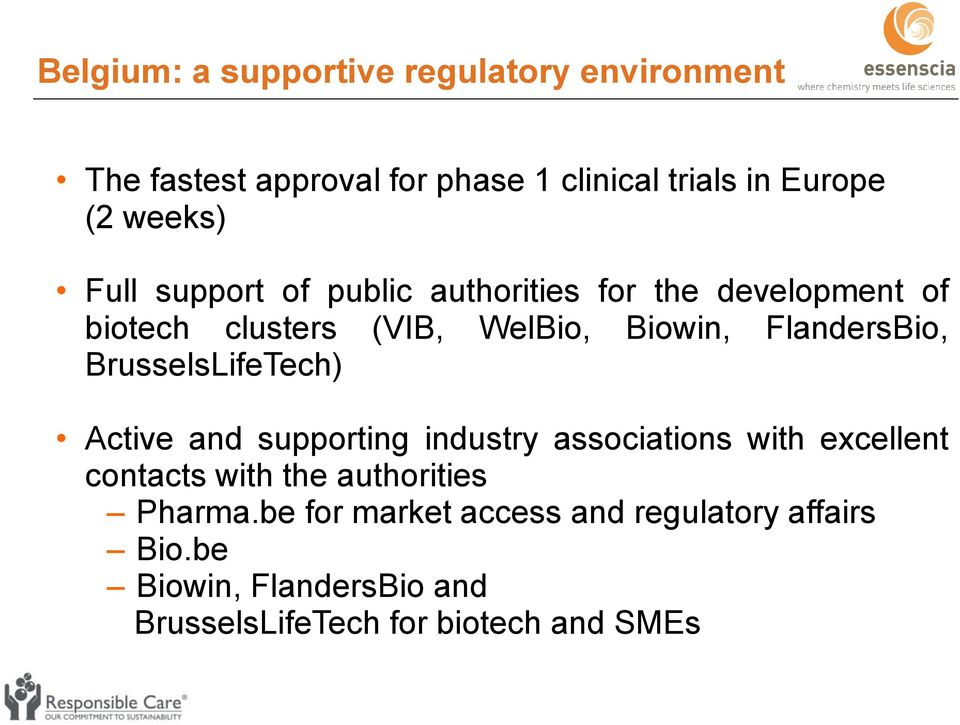 FlandersBio, BrusselsLifeTech) Active and supporting industry associations with excellent contacts with the