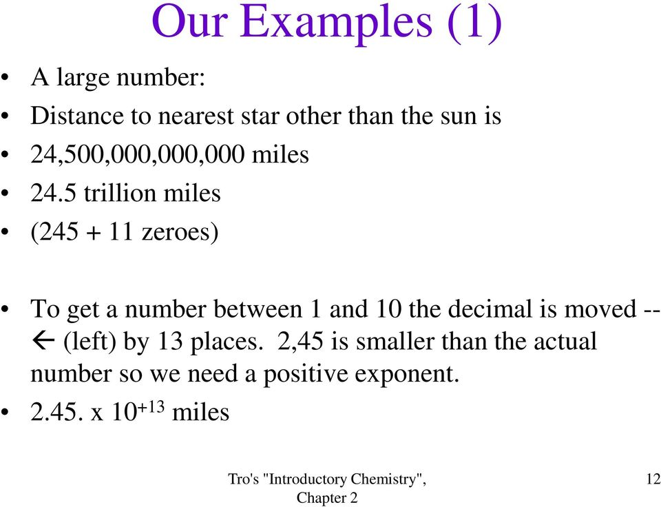 5 trillion miles (245 + 11 zeroes) To get a number between 1 and 10 the