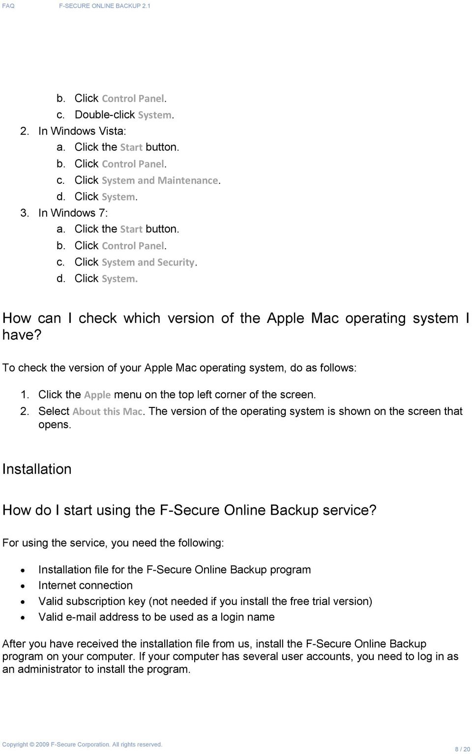 To check the version of your Apple Mac operating system, do as follows: 1. Click the Apple menu on the top left corner of the screen. 2. Select About this Mac.