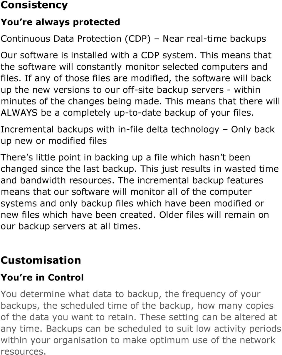 If any of those files are modified, the software will back up the new versions to our off-site backup servers - within minutes of the changes being made.