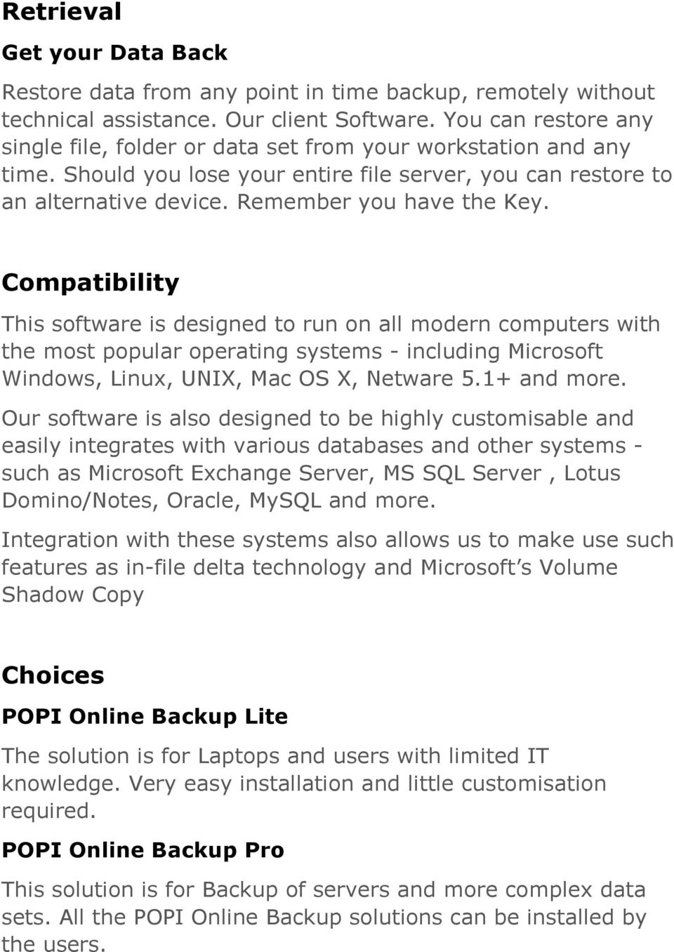 Compatibility This software is designed to run on all modern computers with the most popular operating systems - including Microsoft Windows, Linux, UNIX, Mac OS X, Netware 5.1+ and more.