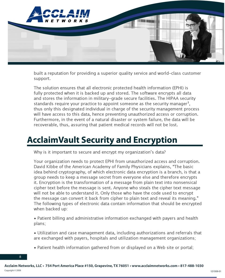 The software encrypts all data and stores the information in military-grade secure facilities.