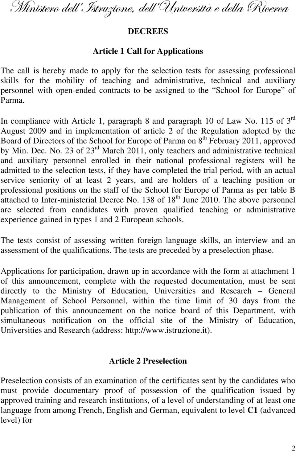 115 of 3 rd August 2009 and in implementation of article 2 of the Regulation adopted by the Board of Directors of the School for Europe of Parma on 8 th February 2011, approved by Min. Dec. No.