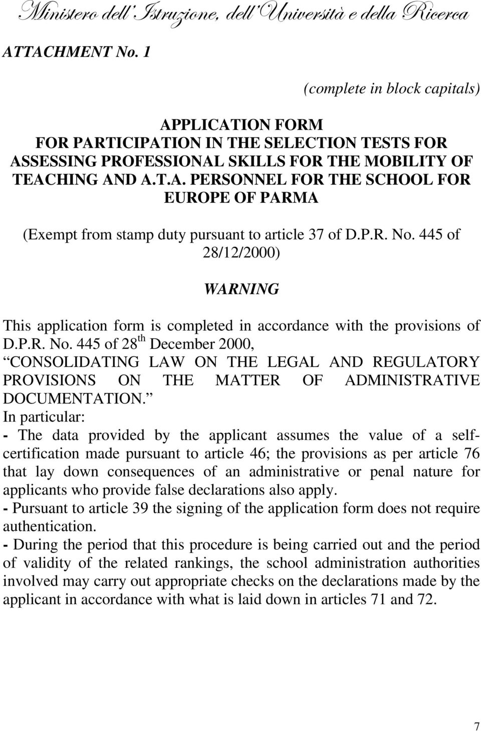 In particular: - The data provided by the applicant assumes the value of a selfcertification made pursuant to article 46; the provisions as per article 76 that lay down consequences of an