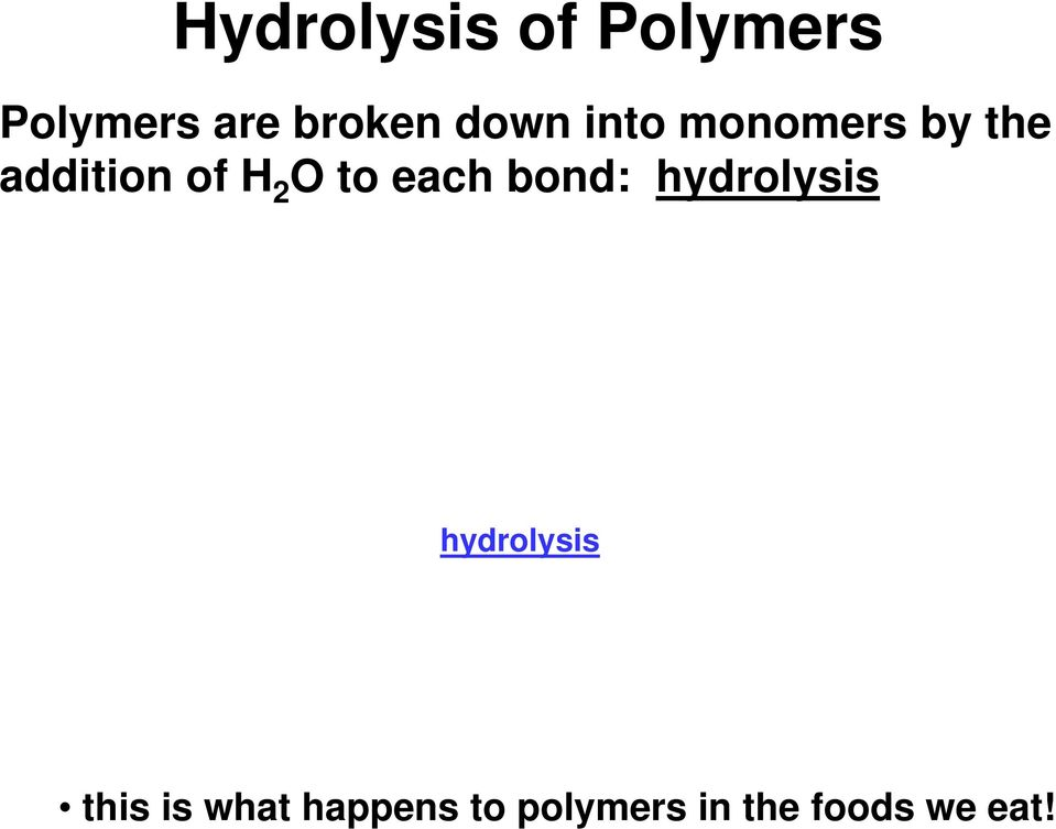 to each bond: hydrolysis hydrolysis this is