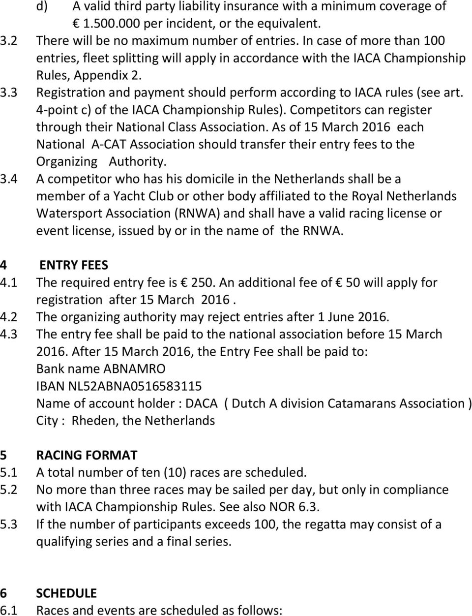 4-point c) of the IACA Championship Rules). Competitors can register through their National Class Association.