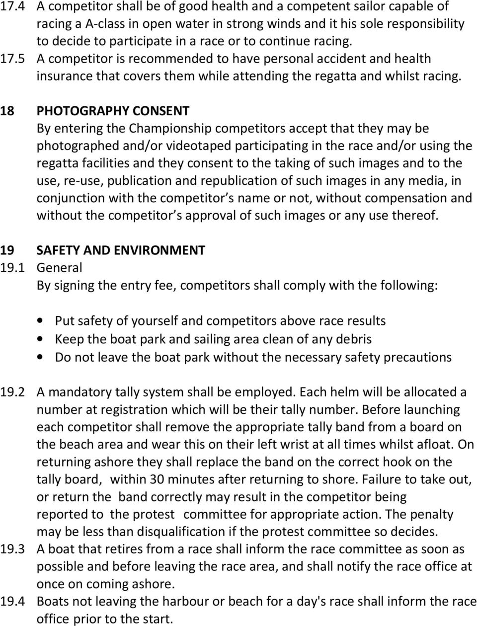 18 PHOTOGRAPHY CONSENT By entering the Championship competitors accept that they may be photographed and/or videotaped participating in the race and/or using the regatta facilities and they consent