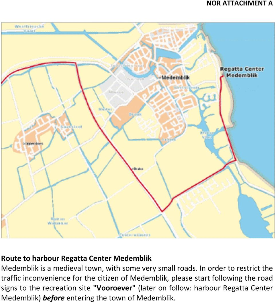 In order to restrict the traffic inconvenience for the citizen of Medemblik, please start