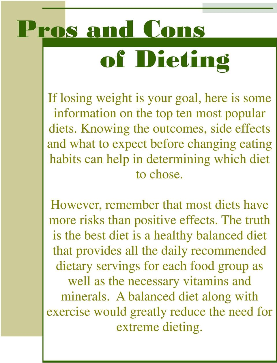 However, remember that most diets have more risks than positive effects.