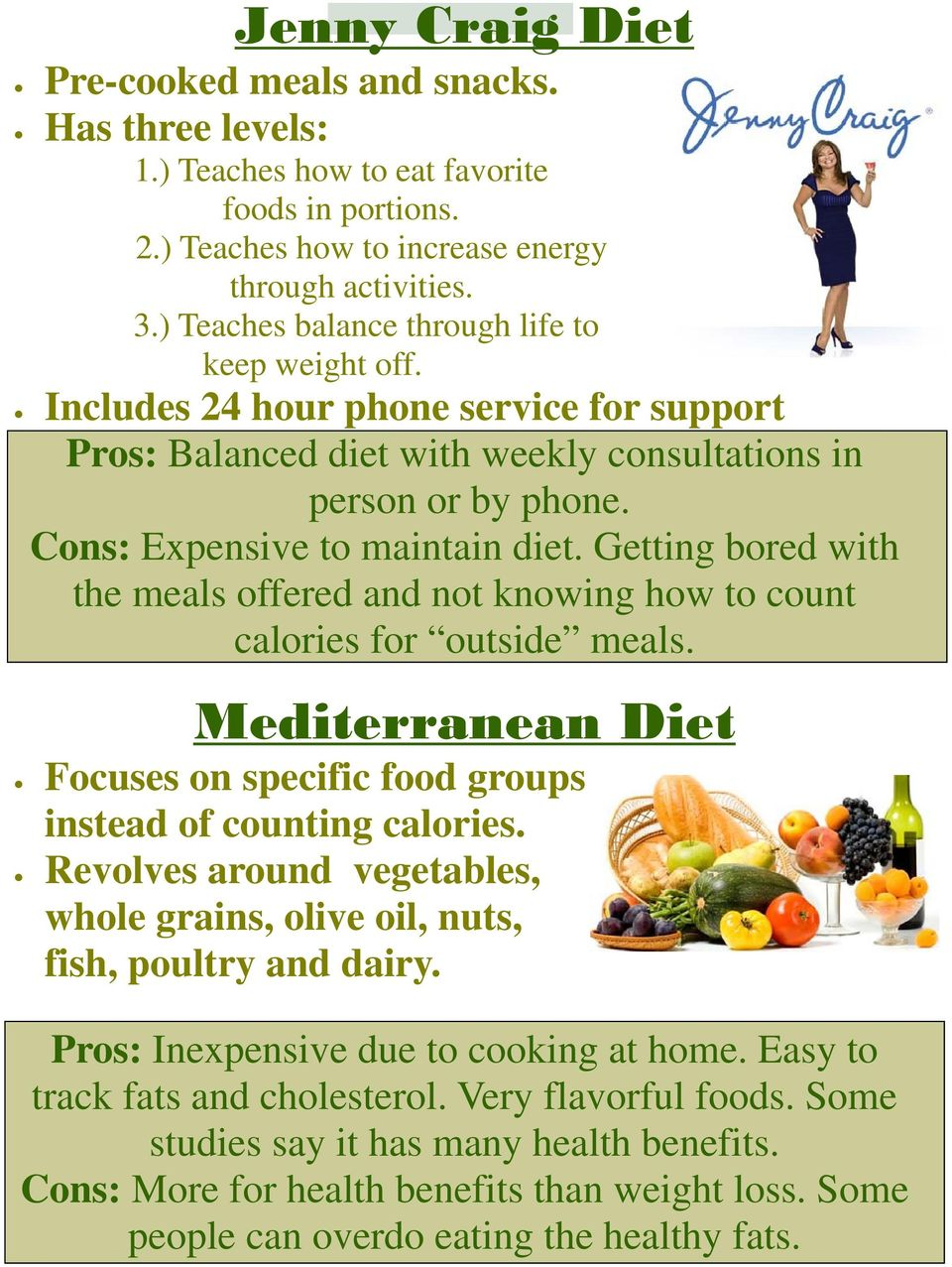 Getting bored with the meals offered and not knowing how to count calories for outside meals. Mediterranean Diet Focuses on specific food groups instead of counting calories.