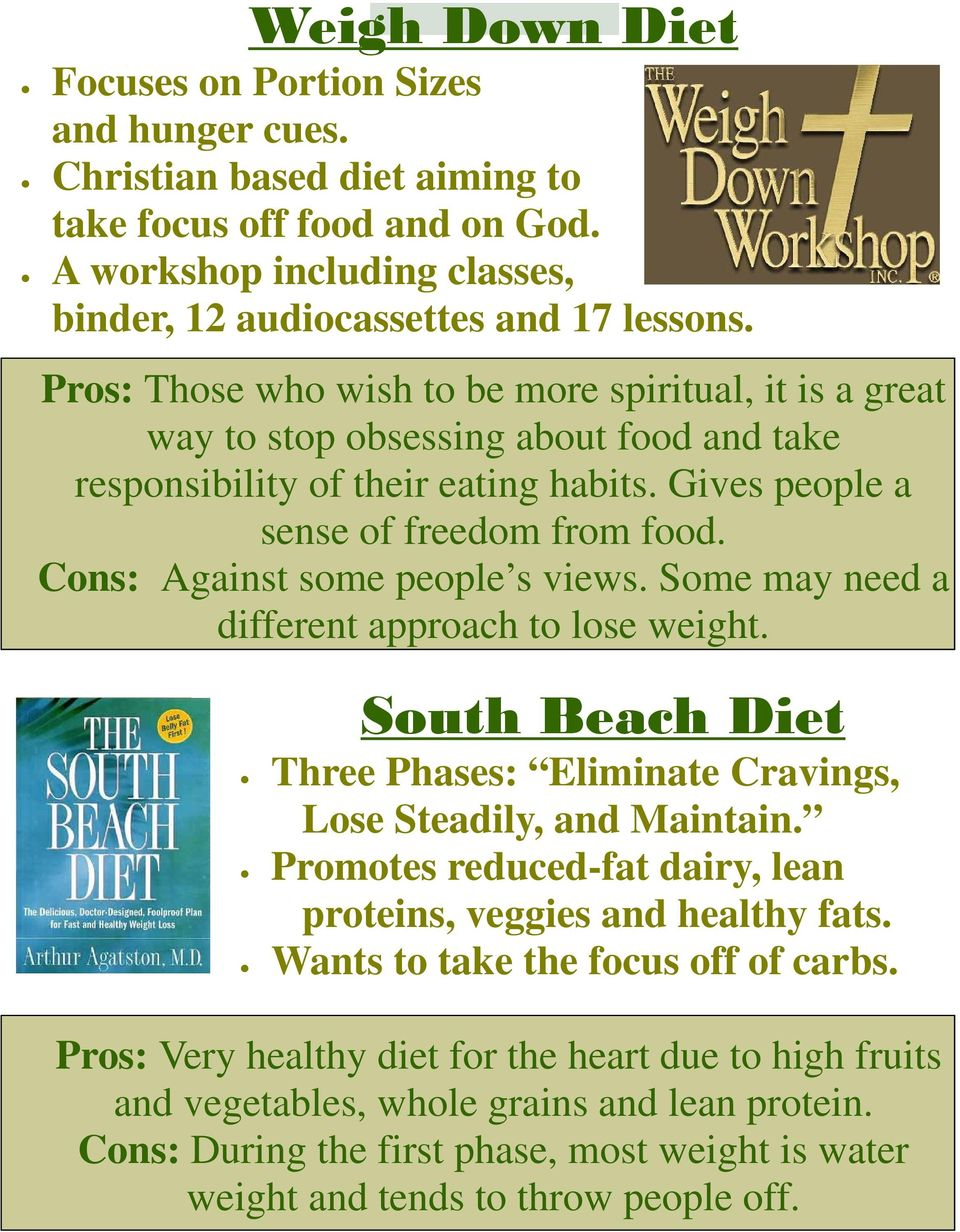 Cons: Against some people s views. Some may need a different approach to lose weight. South Beach Diet Three Phases: Eliminate Cravings, Lose Steadily, and Maintain.