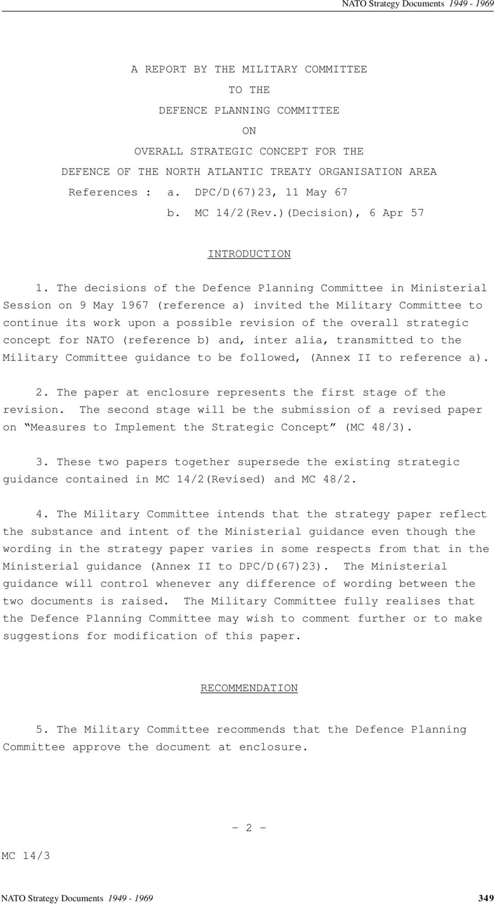 The decisions of the Defence Planning Committee in Ministerial Session on 9 May 1967 (reference a) invited the Military Committee to continue its work upon a possible revision of the overall