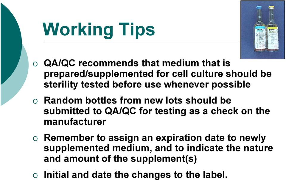 for testing as a check on the manufacturer Remember to assign an expiration date to newly supplemented