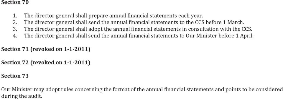 The director general shall adopt the annual financial statements in consultation with the CCS. 4.