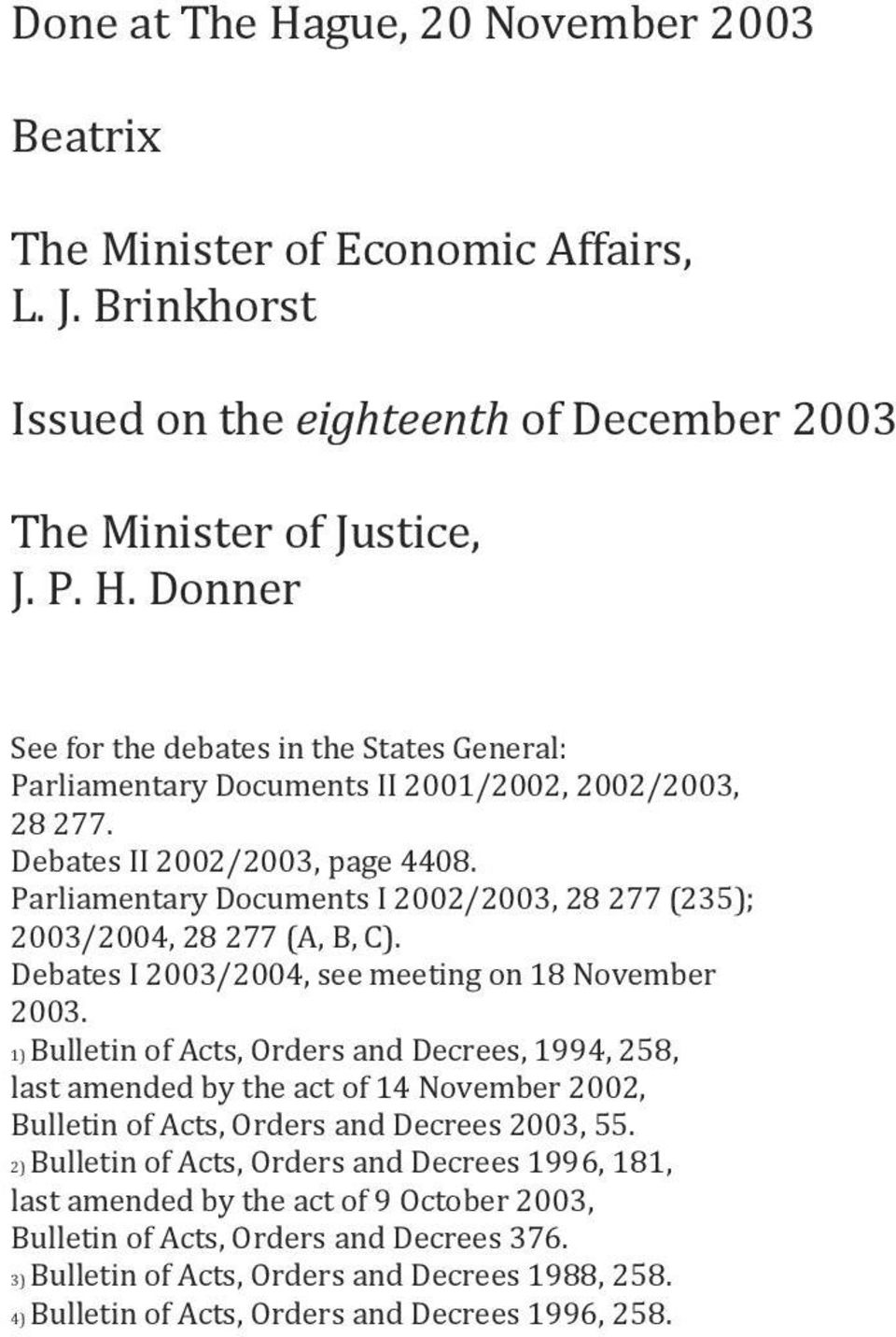1) Bulletin of Acts, Orders and Decrees, 1994, 258, last amended by the act of 14 November 2002, Bulletin of Acts, Orders and Decrees 2003, 55.