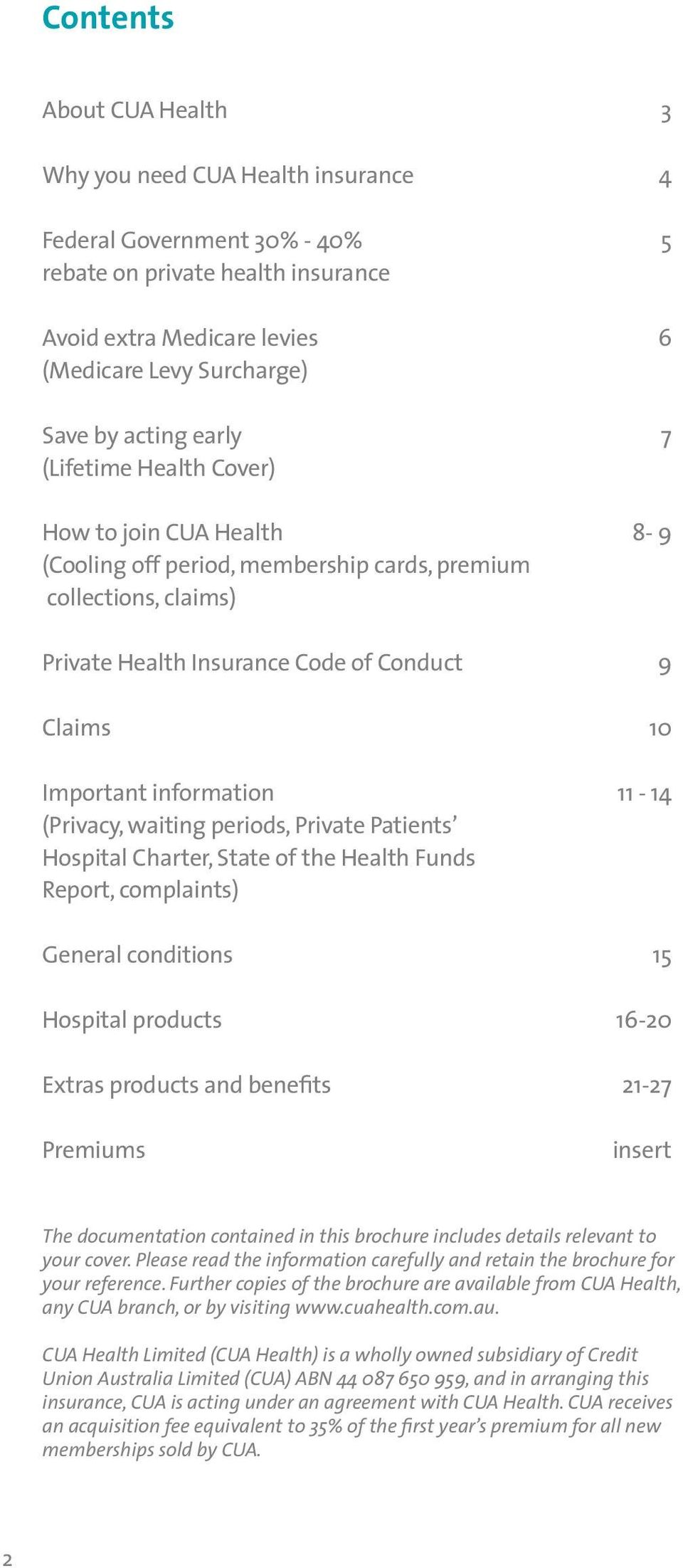 information 11-14 (Privacy, waiting periods, Private Patients Hospital Charter, State of the Health Funds Report, complaints) General conditions 15 Hospital products 16-20 Extras products and