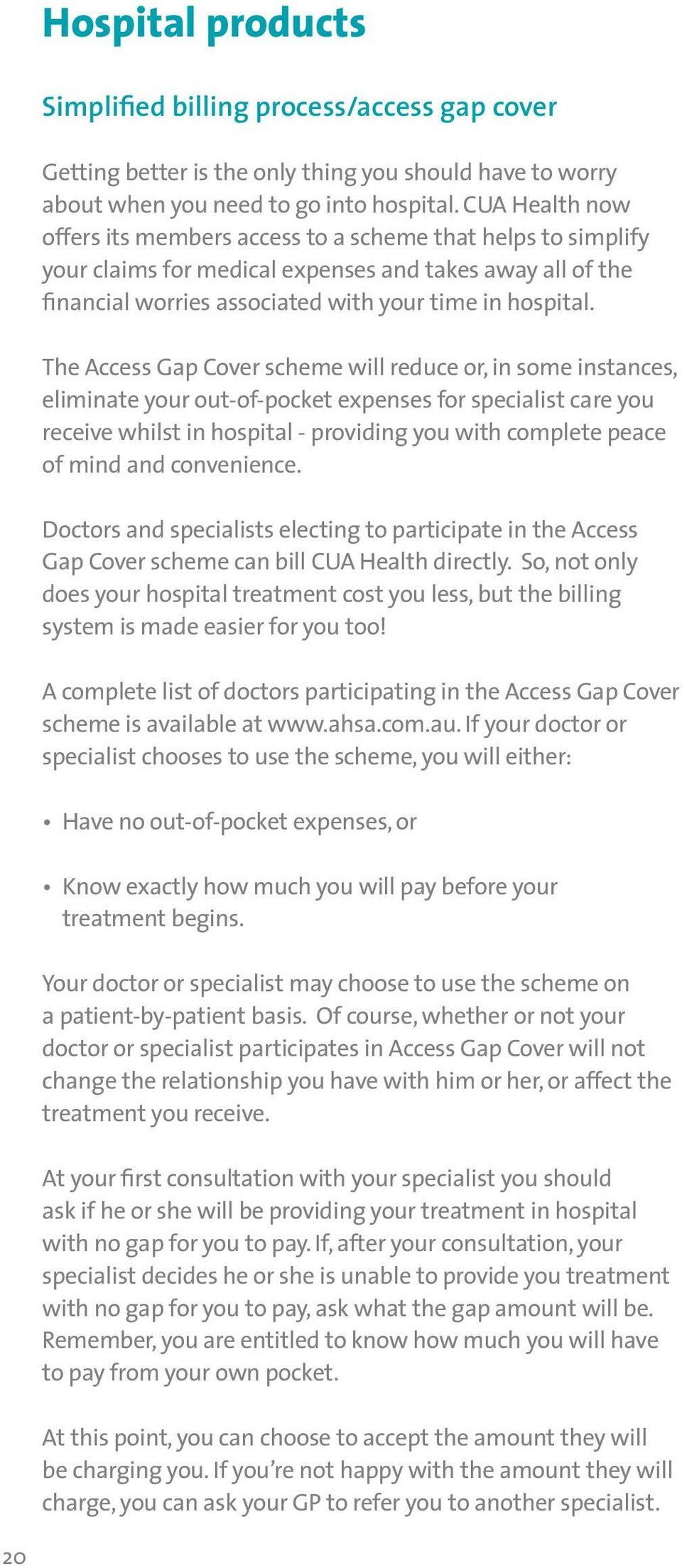 The Access Gap Cover scheme will reduce or, in some instances, eliminate your out-of-pocket expenses for specialist care you receive whilst in hospital - providing you with complete peace of mind and