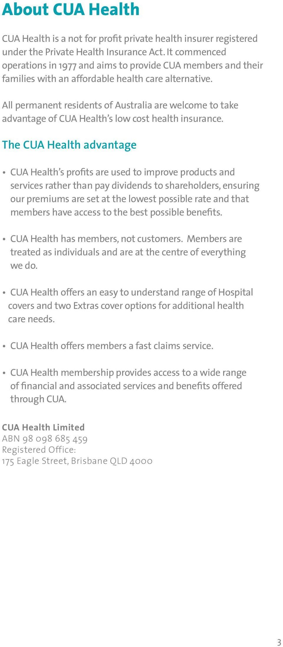 All permanent residents of Australia are welcome to take advantage of CUA Health s low cost health insurance.