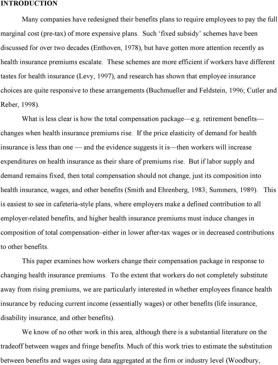 These schemes are more efficient if workers have different tastes for health insurance (Levy, 1997), and research has shown that employee insurance choices are quite responsive to these arrangements