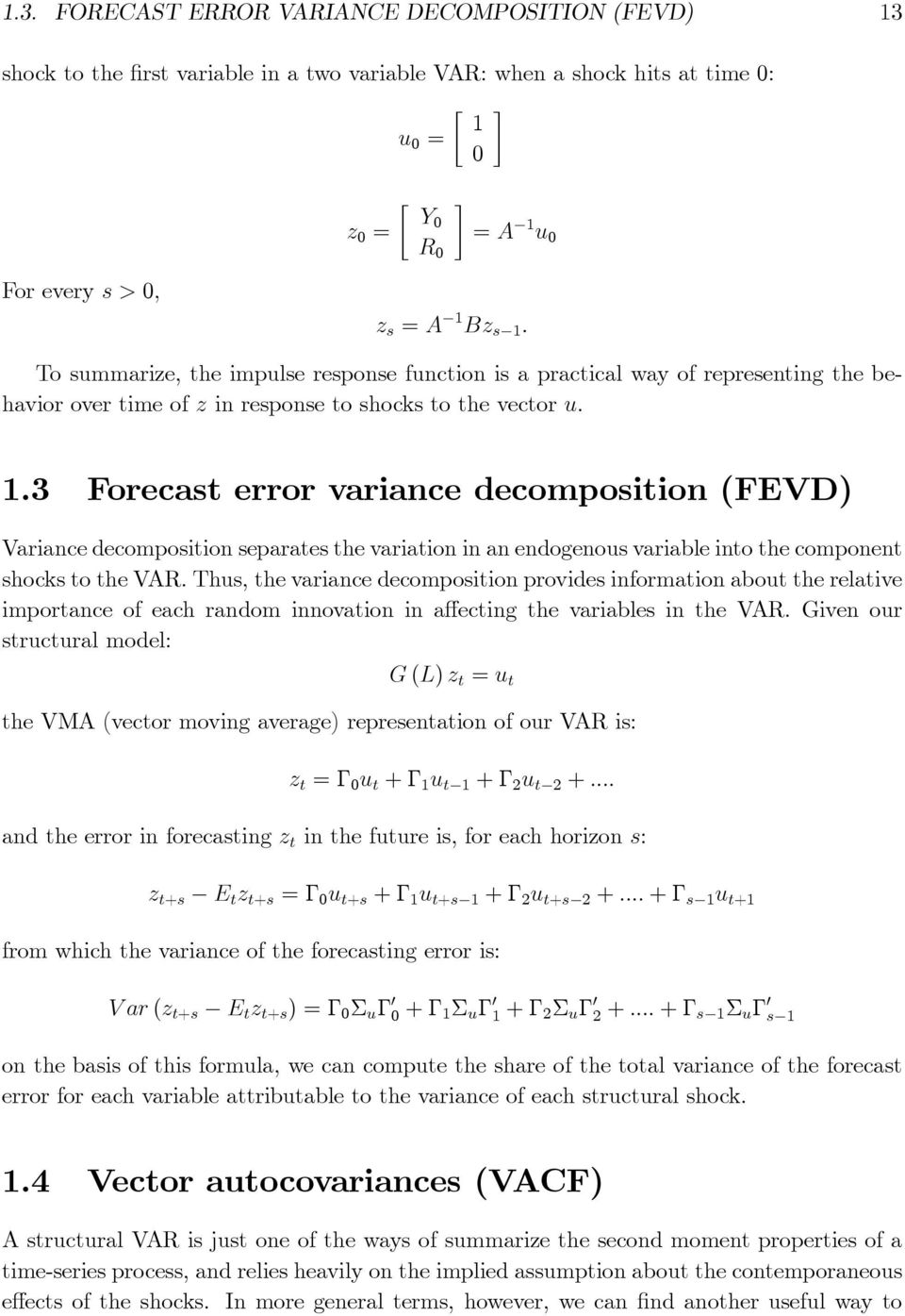 . Forecast error variance decomposition (FEVD) Variance decomposition separates the variation in an endogenous variable into the component shocks to the VAR.