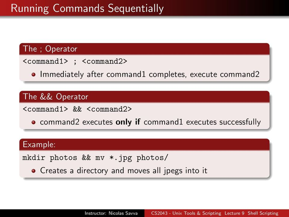 <command1> && <command2> Example: command2 executes only if command1 executes