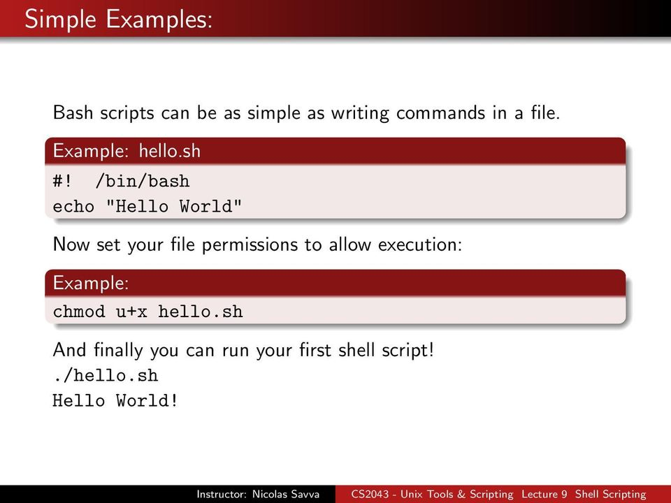 "/bin/bash echo ""Hello World"" Now set your file permissions to allow"