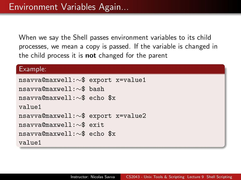 If the variable is changed in the child process it is not changed for the parent Example: